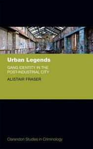 Urban Legends: Gang Identity in the Post-Industrial City - Alistair Fraser - cover