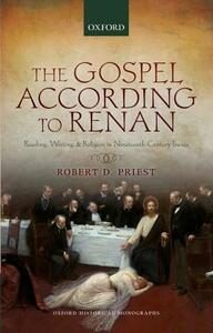 The Gospel According to Renan: Reading, Writing, and Religion in Nineteenth-Century France - Robert D. Priest - cover
