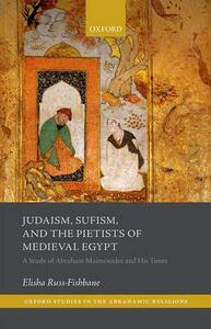 Judaism, Sufism, and the Pietists of Medieval Egypt: A Study of Abraham Maimonides and His Times - Elisha Russ-Fishbane - cover