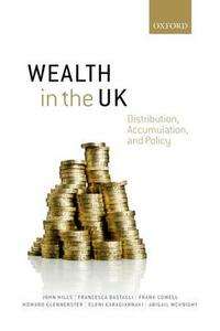 Wealth in the UK: Distribution, Accumulation, and Policy - John Hills,Francesca Bastagli,Frank Cowell - cover