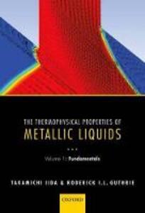 The Thermophysical Properties of Metallic Liquids: Volume 1 : Fundamentals - Takamichi Iida,Roderick I. L. Guthrie - cover