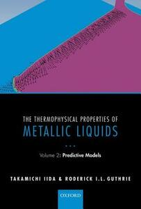 The Thermophysical Properties of Metallic Liquids: Volume 2 : Predictive models - Takamichi Iida,Roderick I. L. Guthrie - cover