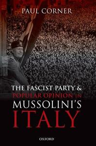 The Fascist Party and Popular Opinion in Mussolini's Italy - Paul Corner - cover