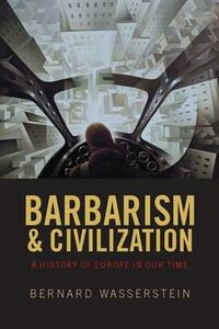 Barbarism and Civilization: A History of Europe in our Time - Bernard Wasserstein - cover