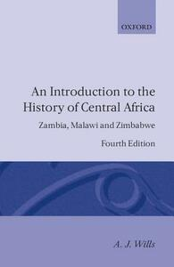 An Introduction to the History of Central Africa: Zambia, Malawi and Zimbabwe - A. J. Wills - cover