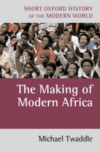 The Making of Modern Africa: 1787 to the Present - Michael Twaddle - cover