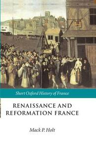 Renaissance and Reformation France: 1500-1648 - cover
