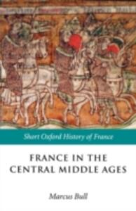 France in the Central Middle Ages: 900-1200 - cover