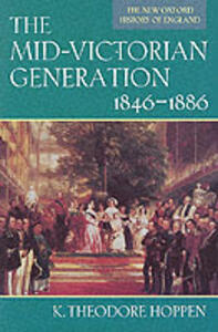 The Mid-Victorian Generation: 1846-1886 - K. Theodore Hoppen - cover