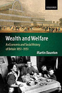 Wealth and Welfare: An Economic and Social History of Britain 1851-1951 - Martin Daunton - cover
