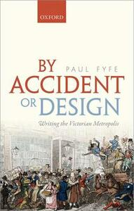 By Accident or Design: Writing the Victorian Metropolis - Paul Fyfe - cover