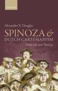 Spinoza and Dutch Cartesianism - Alexander X. Douglas - cover