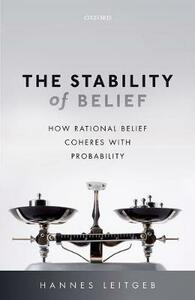 The Stability of Belief: How Rational Belief Coheres with Probability - Hannes Leitgeb - cover
