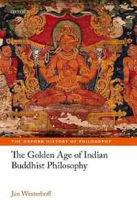 The Golden Age of Indian Buddhist Philosophy - Jan Westerhoff - cover
