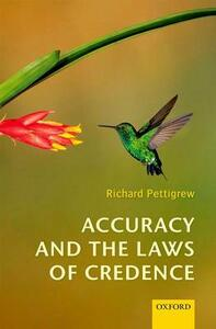 Accuracy and the Laws of Credence - Richard Pettigrew - cover