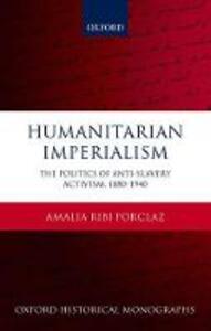Humanitarian Imperialism: The Politics of Anti-Slavery Activism, 1880-1940 - Amalia Ribi Forclaz - cover