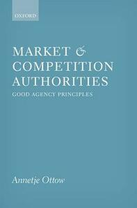 Market and Competition Authorities: Good Agency Principles - Annetje Ottow - cover