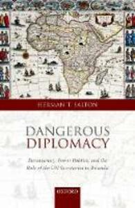 Dangerous Diplomacy: Bureaucracy, Power Politics,  and the Role of the UN Secretariat in Rwanda - Herman T. Salton - cover