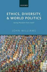 Ethics, Diversity, and World Politics: Saving Pluralism From Itself? - John Williams - cover