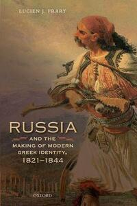 Russia and the Making of Modern Greek Identity, 1821-1844 - Lucien J. Frary - cover