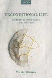 Unconditional Life: The Postwar International Law Settlement - Yoriko Otomo - cover