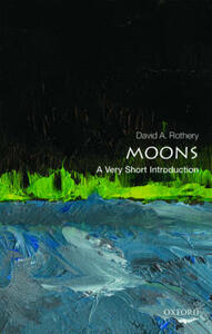 Moons: A Very Short Introduction - David A. Rothery - cover