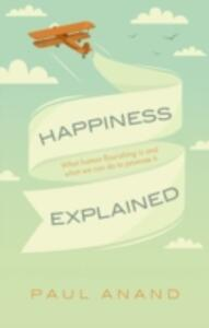Happiness Explained: What human flourishing is and what we can do to promote it - Paul Anand - cover