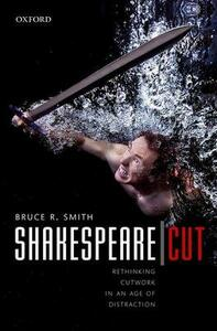 Shakespeare | Cut: Rethinking cutwork in an age of distraction - Bruce R. Smith - cover