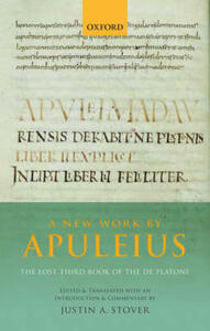 A New Work by Apuleius: The Lost Third Book of the De Platone: Edited and Translated with an Introduction and Commentary by - Justin A. Stover - cover