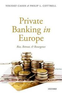 Private Banking in Europe: Rise, Retreat, and Resurgence - Youssef Cassis,Philip L. Cottrell - cover