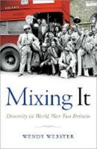 Mixing It: Diversity in World War Two Britain - Wendy Webster - cover