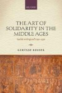 The Art of Solidarity in the Middle Ages: Guilds in England 1250-1550 - Gervase Rosser - cover