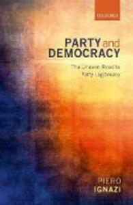 Party and Democracy: The Uneven Road to Party Legitimacy - Piero Ignazi - cover