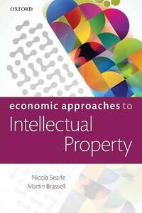 Economic Approaches to Intellectual Property - Nicola Searle,Martin Brassell - cover