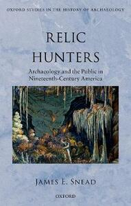 Relic Hunters: Archaeology and the Public in 19th Century America - James E. Snead - cover