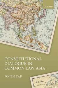 Constitutional Dialogue in Common Law Asia - Po Jen Yap - cover