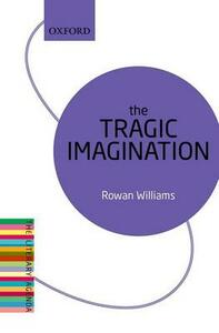 The Tragic Imagination: The Literary Agenda - Rowan Williams - cover
