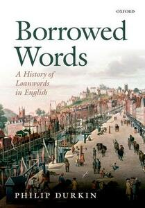 Borrowed Words: A History of Loanwords in English - Philip Durkin - cover