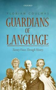 Guardians of Language: Twenty Voices Through History - Florian Coulmas - cover
