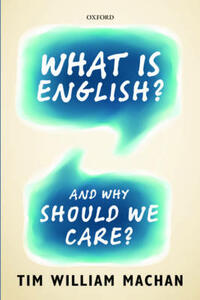 What is English?: And Why Should We Care? - Tim William Machan - cover