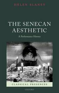 The Senecan Aesthetic: A Performance History - Helen Slaney - cover