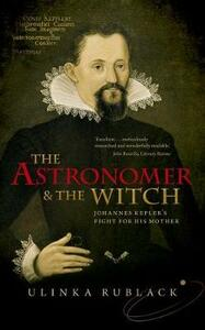 The Astronomer and the Witch: Johannes Kepler's Fight for his Mother - Ulinka Rublack - cover