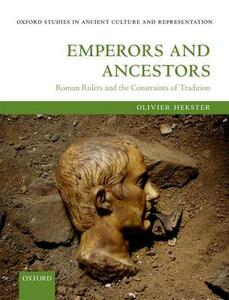Emperors and Ancestors: Roman Rulers and the Constraints of Tradition - Olivier Hekster - cover