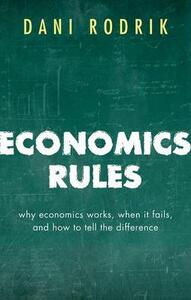 Economics Rules: Why Economics Works, When It Fails, and How To Tell The Difference - Dani Rodrik - cover