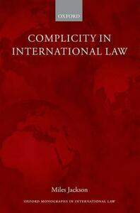 Complicity in International Law - Miles Jackson - cover