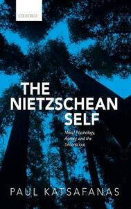 The Nietzschean Self: Moral Psychology, Agency, and the Unconscious - Paul Katsafanas - cover