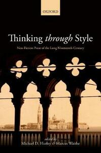 Thinking Through Style: Non-Fiction Prose of the Long Nineteenth Century - cover