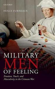 Military Men of Feeling: Emotion, Touch, and Masculinity in the Crimean War - Holly Furneaux - cover