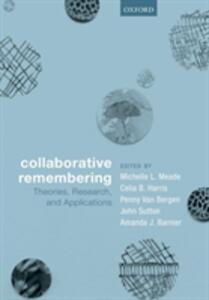 Collaborative Remembering: Theories, Research, and Applications - cover
