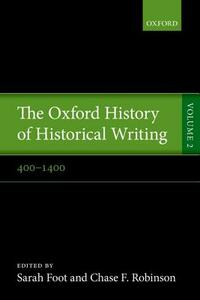 The Oxford History of Historical Writing: Volume 2: 400-1400 - cover